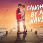 รีวิว หนัง Caught by a Wave คลื่นรักฤดูร้อน